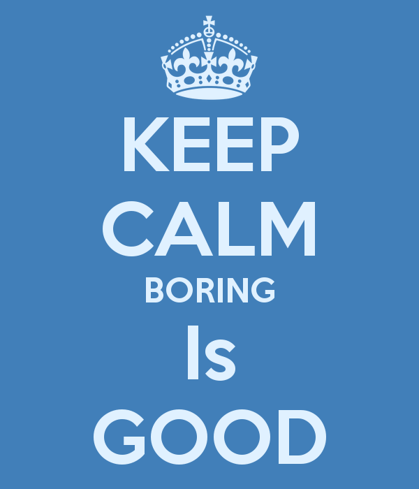 keep-calm-boring-is-good